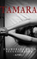 Tamara (Enamorada de un secuestrador) Sin Editar by karenpire19