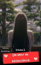 Um amor de Adolescência. Livro 2 by TatianaGoncalvez