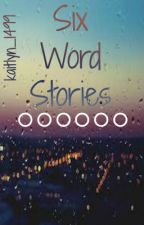 Six Word Stories by Kaitlyn_1499