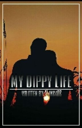 My dippy life #JustWriteIt by 24Inka08