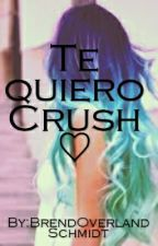 Te Quiero Crush..❤ by BrendOverlandSchmidt