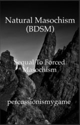 Natural Masochism (Sequel) by percussionismygame