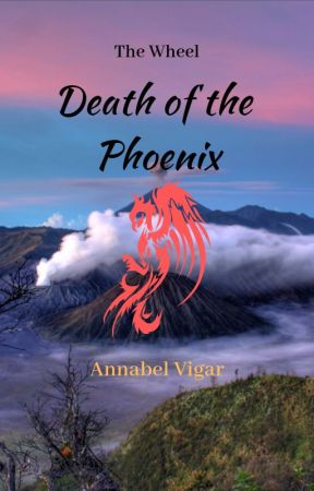 The Wheel - Book 1: Death of the Phoenix by AnnabelVigar