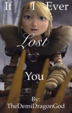 If I ever lost you (Short story) by TheDemiDragonGod