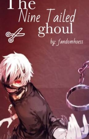 The Nine Tailed Ghoul (tokyo ghoul various x reader) by fandomhoess