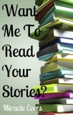 Want Me To Read Your Stories? by miracleevers18