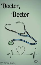 Doctor, Doctor (R.S.L) by Writing_Babe