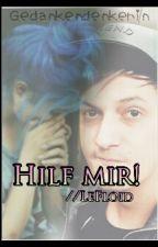 Hilf Mir! //LeFloid by Gedankendenkerin