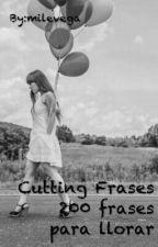 Cutting Frases 200 frases para llorar by milevega