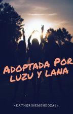 Adoptada por Luzu y Lana (Editando) by KatherineMendoza6