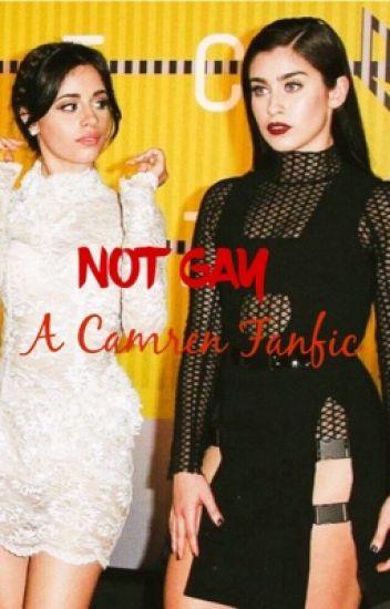 NOT GAY (CAMREN)