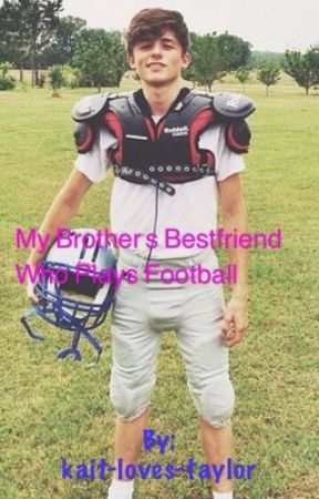 My brother's best friend who plays football (Dylan Dauzat fanfiction) by kait-loves-taylor