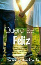 Quero Ser Feliz by JamySobrinho