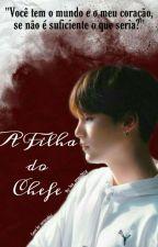 A Filha Do Chefe (Em Revisão) by IsaSilva664