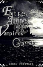 Entre Anjos e Vampiros - O Segredo by Yanny_Ferreira