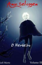 Amor Selvagem - O Herdeiro - Volume III by gellmertz