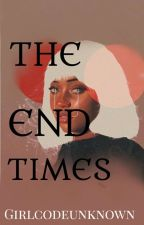 The End Times by girlcodeunknown