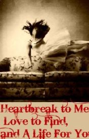 Heartbreaks to Mend  Love to Find  A Life For You To Live by FreakofArt