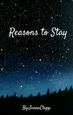 Reasons To Stay by JennaClapp