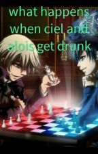 what happens when ciel and alois get drunk by Queen_of_lost_souls
