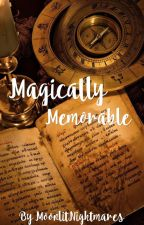 Magically Memorable (A Short Story) by MoonlitNightmares