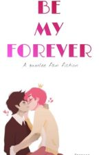 Be My Forever (a gumlee fanfiction) by eatlivebreatheanime