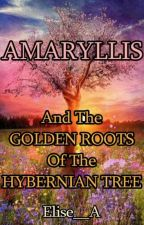 AMARYLLIS: And The Golden Roots Of The Hybernian Tree/ Book1 by Elise__A