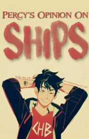 Percy's Opinion On Ships by -_PercyJackson_-
