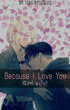 Because I love you. [2da Temp. de CL.] by ObeyUrMaster