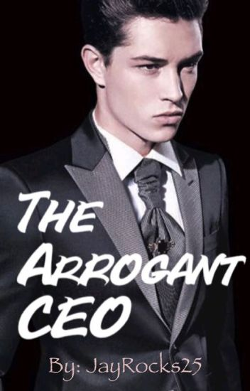 The Arrogant CEO [Completed] - HopefulSkies - Wattpad