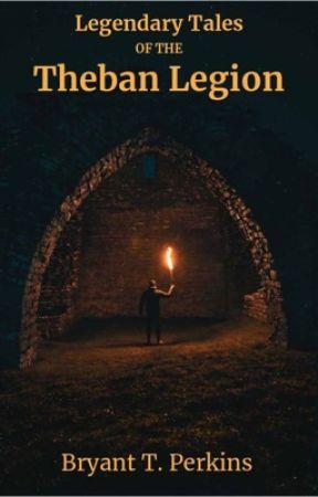 LEGENDARY TALES OF THE THEBAN LEGION by BryantPerkins00