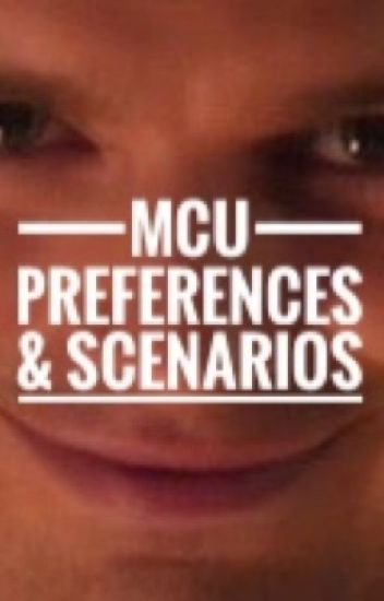 MCU Preferences and Scenarios