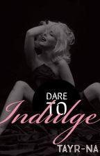 Dare to Indulge by Tayr-Na