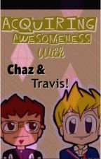 Acquiring Awesomeness with Chaz and Travis! by turtleism