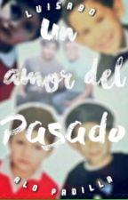 Un Amor Del Pasado (Luisabo) by AloPadilla