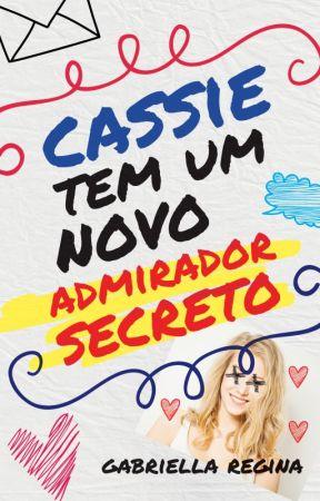 Cassie tem um novo admirador secreto by GabesRegina