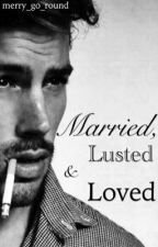 Married, Lusted and Loved [Coming Soon] by merry_go_round