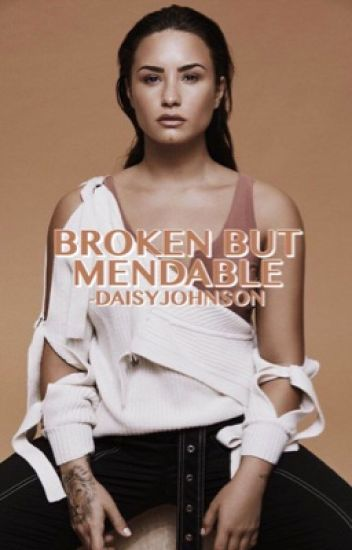 BROKEN BUT MENDABLE  ❭ DEMI LOVATO [2]