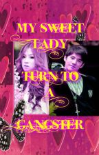 GF-3- My SweET LaDy TuRn TO A GaNgsTeR by crisheart14