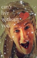 Can't Live Without You (Niall Fan Fiction) by Jeli_Belly