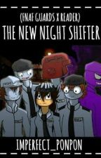 The New Night Shifter (FNAF Guards X Reader) by Popsicle_Gurl