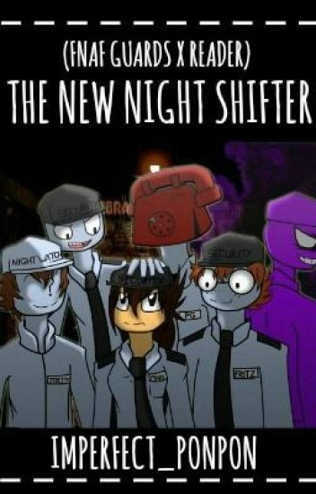 The New Night Shifter (FNAF Guards X Reader)