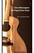 Uma Mensagem Do Papai Para Você (Vol 1 - De Janeiro à Junho) by RicardoBarbosa554