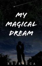 My Magical Dream (COMPLETED) by eujenica