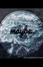 maybe. by Amoraptimeravista