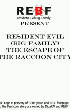 Resident Evil (Big Family): The Escape of the Racoon City. by DigaRW