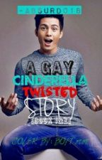 A Gay Cinderella Twisted Story by Absurd018