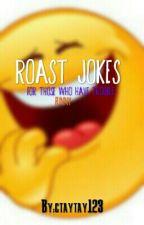 Roast Jokes by Chocolate_Brownie1