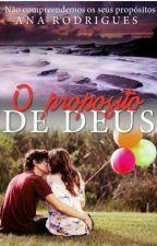 O Propósito de Deus! ♡ 《CONCLUIDO》 by Ana_Rodrigues604