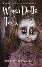 WHEN DOLLS TALK by JoelRDennstedt